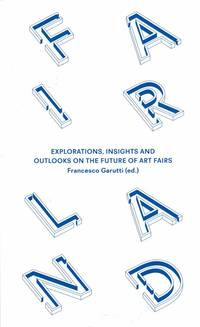 image of Fairland: Explorations, Insights and Outlooks on the Future of Art Fairs