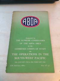 Despatch by the Supreme Commander of the Abda Area to the Combined Chiefs of Staff on the Operations in the South-West Pacific, 15 January 1942 to 25 February 1942