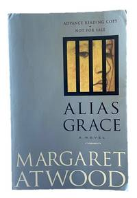 May she stop wandering around in my head, and perhaps wander around in yours for a while. Uncorrected Advance Reading Copy of . Alias Grace