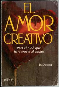 El Amor Creativo: Para al Nino Que Hara Crecer al Adulto