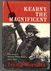 KEARNY THE MAGNIFICENT The Story of General Philip Kearny, 1815-1862