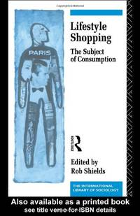 Lifestyle Shopping: The Subject of Consumption (International Library of Sociology)