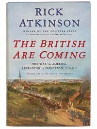 The British Are Coming: The War for America, Lexington to Princeton, 1775-1777 (The Revolution Trilogy, Volume One)