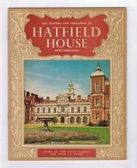 The History and Treasures of Hatfield House: Home of the Cecil Family for Over 300 Years