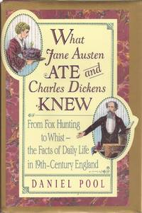 What Jane Austen Ate and Charles Dickens Knew: From Fox Hunting to Whist, the Facts of Daily Life...