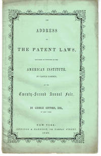 image of AN ADDRESS ON THE PATENT LAWS, DELIVERED ON INVITATION OF THE AMERICAN INSTITUTE, IN CASTLE GARDEN, AT ITS TWENTY-SECOND ANNUAL FAIR.