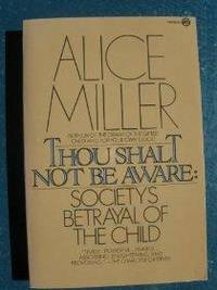 THOU SHALT NOT BE AWARE: SOCIETY'S BETRAYAL OF THE CHILD (MERIDIAN)