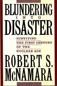 Blundering Into Disaster: Surviving the First Century of the Nuclear Age by McNamara, Robert S by  Robert S McNamara - Signed First Edition - from Robinson Street Books, IOBA (SKU: DISPLAY5MCNAMARA)