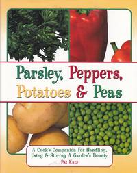 image of Parsley, Peppers, Potatoes & Peas A Cook's Compainon for Handling, Using &  Storing a Garden's Bounty