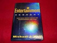 The Entertainment Economy : How Mega-Media Forces are Transforming Our Lives