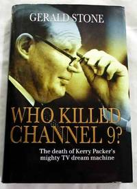 Who Killed Channel 9? The Death of Kerry Packer's Mighty TV Dream Machines