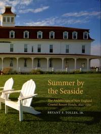 image of Summer By The Seaside: The Architecture Of New England Coastal Resort Hotels, 1820-1950
