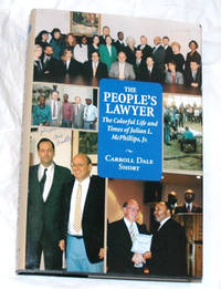 The People's Lawyer: The Colorful Life and Times of Julian L. McPhillips, Jr by Carroll Dale Short - 2000