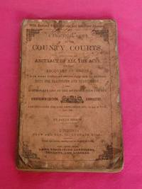 A PRACTICAL GUIDE TO THE COUNTY COURTS: Including an Abstract of All the Acts for the Recovery of Debts....