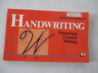 Handwriting: Mastering Cursive Writing. Practice Book 5