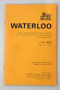 Waterloo : a relation of the famous fight of the 18th of June 1815, after impartial documents, with numerous illustrations and explanatory Notes