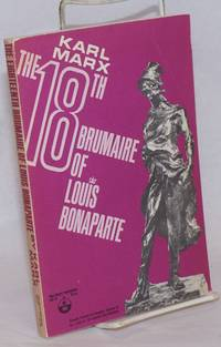The Eighteenth Brumaire of Louis Bonaparte. With explanatory notes