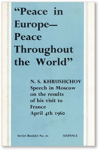 """""""Peace in Europe - Peace Throughout the World"""" ... Speech in Moscow on the results of his visit to France April 4th 1960"""