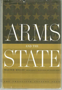 ARMS AND THE STATE Civil Military Elements in National Policy, Millis, Walter