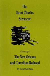 image of The Saint Charles Streetcar or the History of the New Orleans and Carrollton Railroad