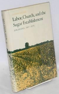image of Labor, church, and the sugar establishment; Louisiana, 1887-1976