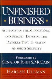 Unfinished Business : Afghanistan, the Middle East, and Beyond - Defusing the Dangers That...