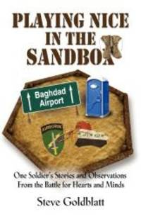 PLAYING NICE IN THE SANDBOX: One Soldier's Stories and Observations from the Battle for Hearts...