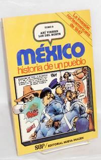 image of Mexico: historia de un pueblo; Tomo 8, Ahi vienen los del norte. La invasion norteamericana de 1847