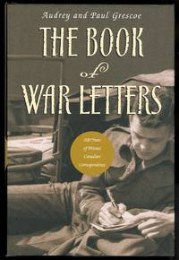image of THE BOOK OF WAR LETTERS:  100 YEARS OF PRIVATE CANADIAN CORRESPONDENCE.