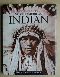 image of The Life and Art of the North American Indian.