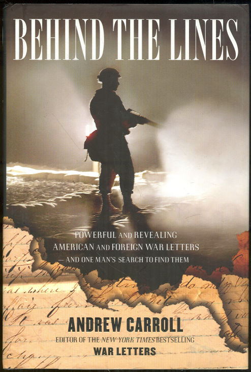 BEHIND THE LINES Powerful and Revealing American and Foreign War Letters -- and One Man's Search to Find Them, Carroll, Andrew