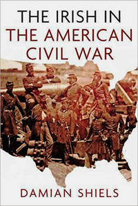 The Irish in the American Civil War by Damian Shiels - Paperback - 2014-05 - from Coolim Books (SKU: CB_1812_IAW)