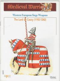 image of Medieval Warriors: Western European Siege Weapons: The Lord de Coucy (1192-1242)