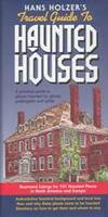 Hanz Holzer's Travel Guide to Haunted Houses: A Practical Guide to Places Haunted by Ghosts,...