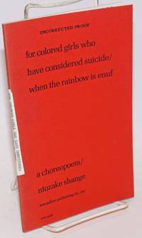 For colored girls who have considered suicide/when the rainbow is enuf; a choreopoem [uncorrected proof]