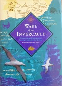 Wake of the Invercauld. Shipwrecked in the sub-Antarctic: a great-grandaughter's pilgrimage.