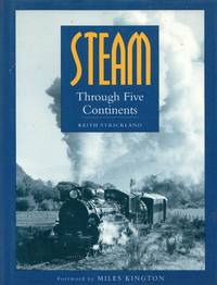 Steam Through Five Continents by  Keith Strickland - Paperback - Reprint - 1994 - from Train World Pty Ltd (SKU: HYL-00076)