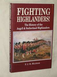 Fighting Highlanders! : the History of the Argyll and Sutherland Highlanders