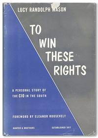 To Win These Rights: A Personal Story of The CIO in the South