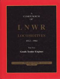 A Compendium of LNWR Locomotives 1912 - 1964 : Part 2 Goods Tender Engines
