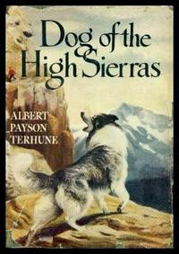 DOG OF THE HIGH SIERRAS by  Albert Payson Terhune - Hardcover - Later Printing - 1924 - from W. Fraser Sandercombe and Biblio.com