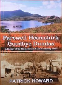 Farewell Heemskirk, Goodbye Dundas : a history of the Heemskirk and Dundas mining fields.