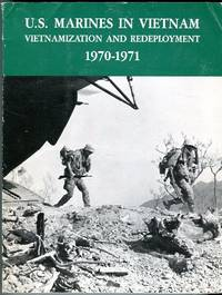 U.S. Marines in Vietnam: Vietnamization and Redeployment 1970-1971 (Marine Corps Vietnam Series)