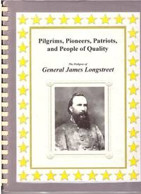 PILGRIMS, PIONEERS, PATRIOTS, AND PEOPLE OF QUALITY: THE PEDIGREE OF GENERAL JAMES LONGSTREET...