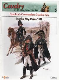 Cavalry of the Napoleonic Wars 5: Napoleon's Commanders: Marshall Ney. Marshall Ney, Russia 1812