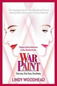 War Paint : Madame Helena Rubinstein and Miss Elizabeth Arden: Their Lives, Their Times, Their...