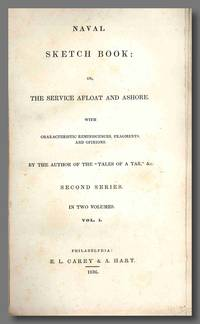 """NAVAL SKETCH BOOK:  OR, THE SERVICE AFLOAT AND ASHORE.  WITH CHARACTERISTIC REMINISCENCES, FRAGMENTS, AND OPINIONS ... SECOND SERIES. By the Author of the """"Tales of a Tar,"""" &c"""