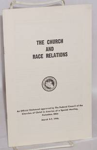 image of The Church and Race Relations: An official statement approved by the Federal council of the churches of Christ in America at a special meeting, Columbus, Ohio, March 5-7, 1946