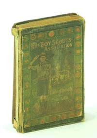 The Boy Scouts Association Handbook for Canada - Based on the System of Training Contained in Scouting for Boys, By Lieut.-General Sir Robert Baden-Powell