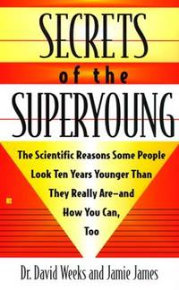 Secrets of the Superyoung : The Scientific Reasons Some People Look Ten Years Younger Than They Really Are and How You Can, Too